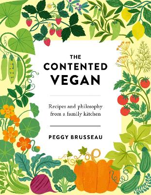 The Contented Vegan: Recipes and Philosophy from a Family Kitchen book