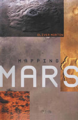 Mapping Mars: Science, Imagination and the Birth of a World by Oliver Morton