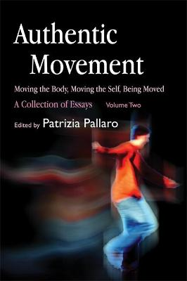 Authentic Movement: Moving the Body, Moving the Self, Being Moved by Patrizia Pallaro
