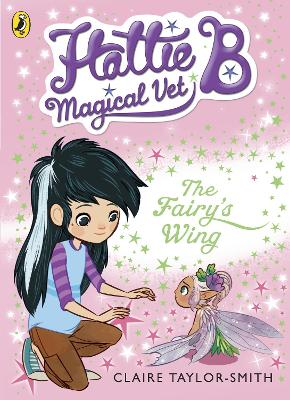 Hattie B, Magical Vet: The Fairy's Wing (Book 3) by Claire Taylor-Smith