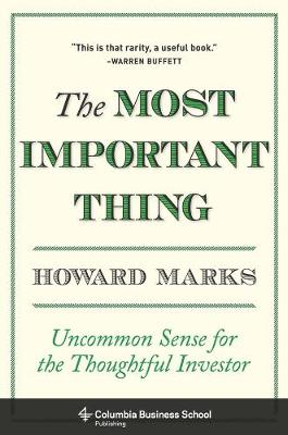 The Most Important Thing: Uncommon Sense for the Thoughtful Investor by Howard Marks