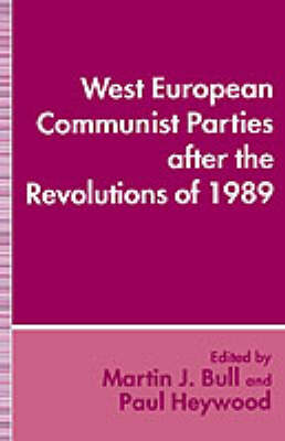 West European Communist Parties after the Revolutions of 1989 by Paul M. Heywood