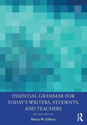 Essential Grammar for Today's Writers, Students, and Teachers book