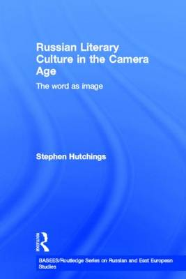 Russian Literary Culture in the Camera Age by Stephen Hutchings