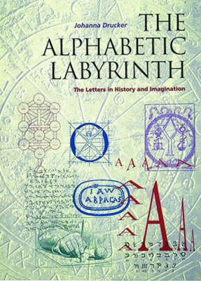 Alphabetic Labyrinth: Letters in Hist by Johanna Drucker