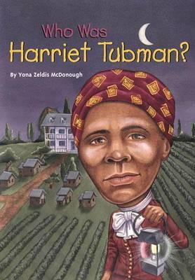 Who Was Harriet Tubman? by Yona Zeldis McDonough