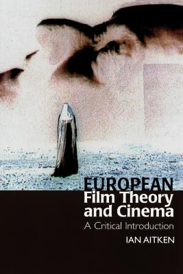 European Film Theory and Cinema by Ian Aitken