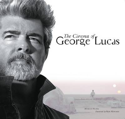 Cinema of George Lucas by Marcus Hearn