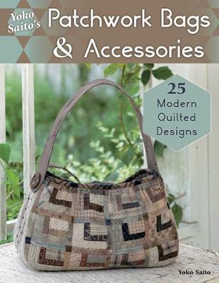 Yoko Saito's Patchwork Bags & Accessories by Yoko Saito