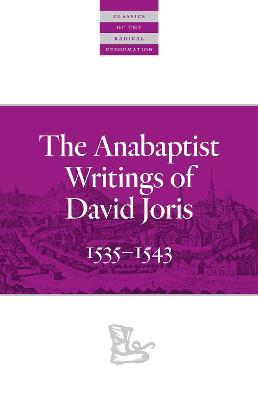 The Anabaptist Writings of David Joris: 1535-1543 by David Joris