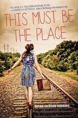 This Must be the Place by Susan Rodgers