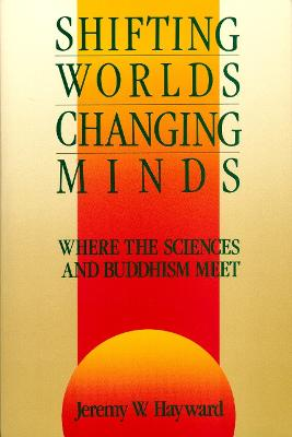 Shifting Worlds Changing Minds by Jeremy W. Hayward