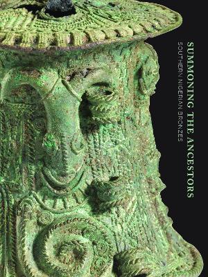Summoning the Ancestors: Southern Nigerian Bronzes by Nancy Neaher Maas
