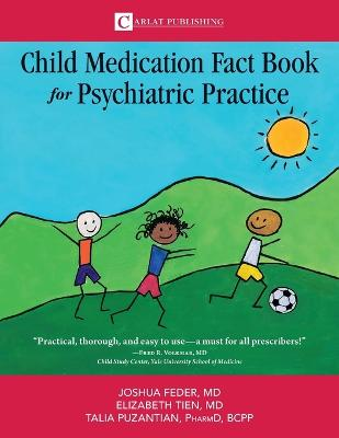 The Child Medication Fact Book for Psychiatric Practice by Feder D Joshua