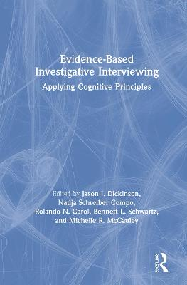 Evidence-based Investigative Interviewing: Applying Cognitive Principles by Jason J. Dickinson