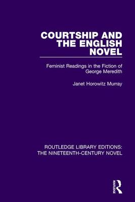 Courtship and the English Novel: Feminist Readings in the Fiction of George Meredith by Janet Horowitz Murray