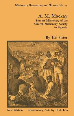 A.M. Mackay: Pioneer Missionary of the Church Missionary Society Uganda book