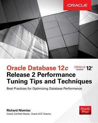 Oracle Database 12c Release 2 Performance Tuning Tips & Techniques by Richard J. Niemiec