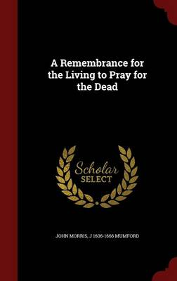 Remembrance for the Living to Pray for the Dead by John Morris