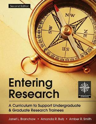 Entering Research: A Curriculum to Support Undergraduate and Graduate Research Trainees by Janet Branchaw