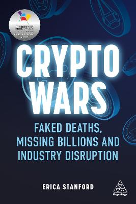 Crypto Wars: Faked Deaths, Missing Billions and Industry Disruption by Erica Stanford