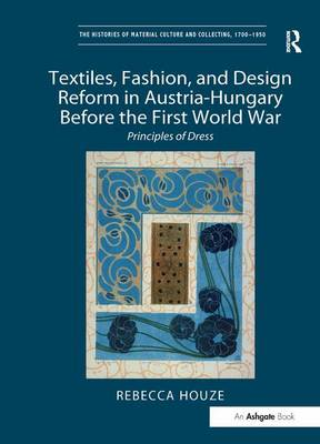 Textiles, Fashion, and Design Reform in Austria-Hungary Before the First World War: Principles of Dress book