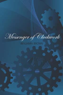 Messenger of Clockwork by Benjamin Brown