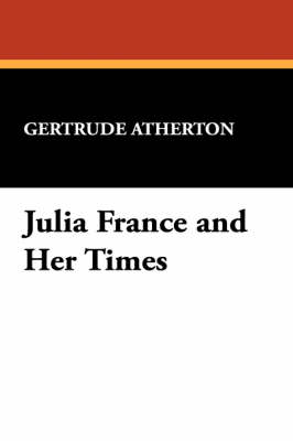 Julia France and Her Times by Gertrude Franklin Horn Atherton