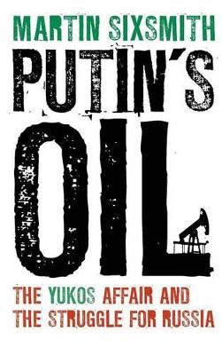 Putin's Oil by Martin Sixsmith