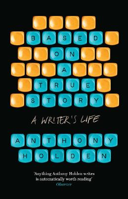 Based on a True Story by Anthony Holden