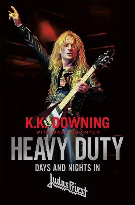 Heavy Duty: Days and Nights in Judas Priest by K. K. Downing