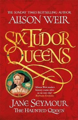 Six Tudor Queens #3: Jane Seymour, The Haunted Queen by Alison Weir