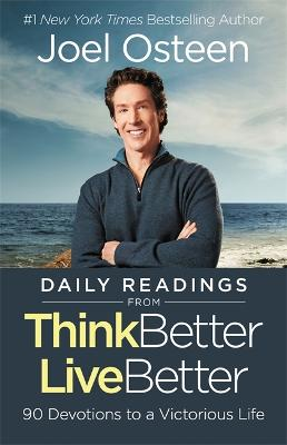 Daily Readings From Think Better, Live Better by Joel Osteen