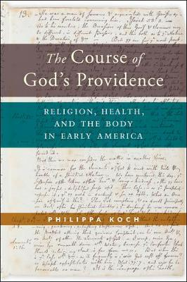 The Course of God's Providence: Religion, Health, and the Body in Early America book
