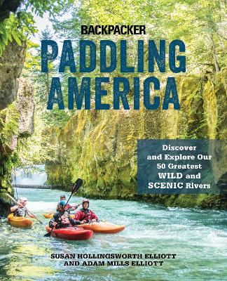 Paddling America: Discover and Explore Our 50 Greatest Wild and Scenic Rivers by Susan Elliott