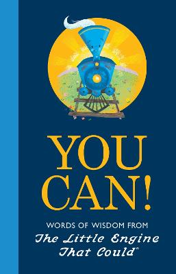 You Can!: Words of Wisdom from the Little Engine That Could by Charlie Hart