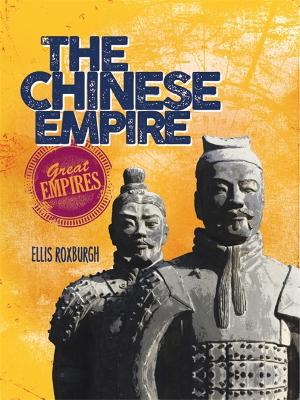 Great Empires: The Chinese Empire by Ellis Roxburgh
