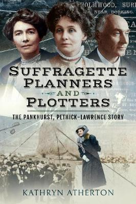 Suffragette Planners and Plotters: The Pankhurst/Pethick-Lawrence Story book