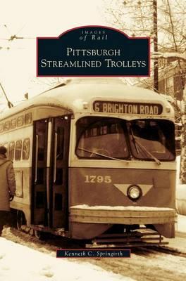 Pittsburgh Streamlined Trolleys by Kenneth C Springirth