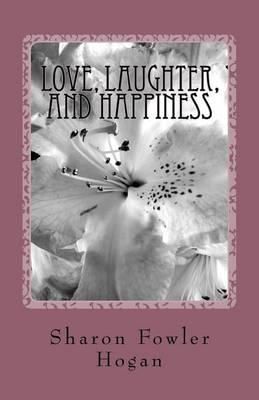 Love, Laughter, and Happiness by Sharon Fowler Hogan