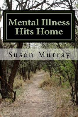 Mental Illness Hits Home by Susan P Murray