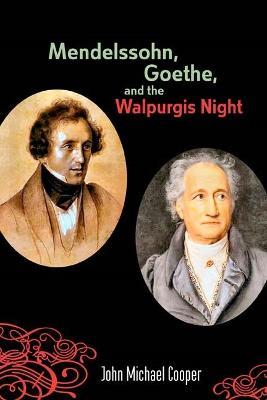 Mendelssohn, Goethe, and the Walpurgis Night by John Michael Cooper