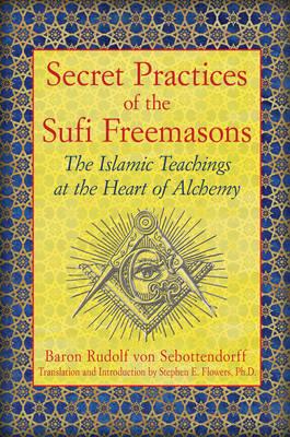 Secret Practices of the Sufi Freemasons by Baron Rudolf Von Sebottendorff