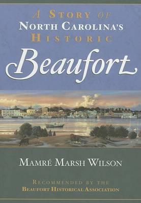 A Story of North Carolina's Historic Beaufort by Mamre Marsh Wilson