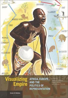 Visualizing Empire - Africa, Europe, and the Politics of Representation by Rebecca Peabody