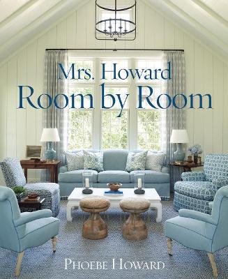 Mrs. Howard, Room by Room by Phoebe Howard