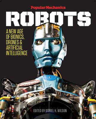 Popular Mechanics Robots by Daniel H. Wilson