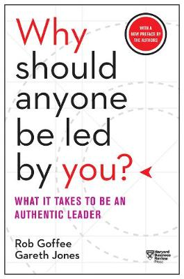 Why Should Anyone Be Led by You?: What It Takes to Be an Authentic Leader book