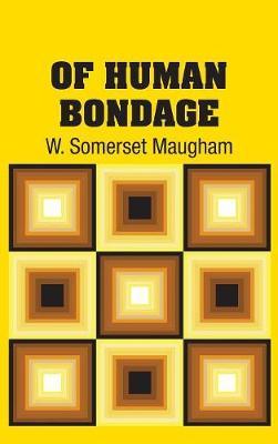 Of Human Bondage by W Somerset Maugham