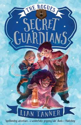 Secret Guardians: the Rogues 2 by Lian Tanner